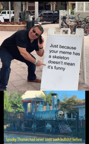 RATTLED! by HumanWithLimbs MORE MEMES: SET  Just because  your meme has  a skeleton  doesn't mean  it's funny  Spooky Thomas had never seen sueh bullshit before RATTLED! by HumanWithLimbs MORE MEMES