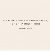 Set,  Things, and Not: SET YOUR MINDS ON THINGS ABOVE  NOT ON EARTHLY THINGS  COLOSSIANS 3:2