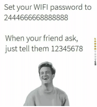Tomorrow, Wifi, and Oh Well: Set your WIFI password to  2444666668888888  When your friend ask,  just tell them 12345678  2 I'd just like to have some WiFi right about now....sigh...oh well tomorrow...maybe...if they show up.