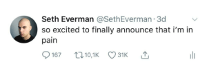 Me_irl: Seth Everman @SethEverman 3d  so excited to finally announce that i'm in  pain  t10,1K  167  31K Me_irl