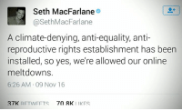 Memes, Seth MacFarlane, and Equalizer: Seth MacFarlane  a Seth MacFarlane  A climate-denying, anti-equality, anti-  reproductive rights establishment has been  installed, so yes, we're allowed our online  meltdowns.  6:26 AM 09 Nov 16  27K  RETWEETS 70 RK  I IKFS Yes, we are.