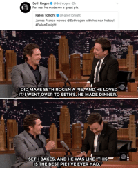 """James Franco, Seth Rogen, and Target: Seth Rogen @Sethrogen 2h  For real he made me a great pie.  Fallon Tonight @FallonTonight  James Franco wowed @Sethrogen with his new hobby!  #FallonTonight   I DID MAKE SETH ROGEN A PIE AND HE LO  ITAI WENT OVER TO SETH'S. HE MADE DINNER.  SETH BAKES, AND HE WAS LIKE """"THIS  IS THE BEST PIE IVE EVER HAD. <p><a href=""""https://www.youtube.com/watch?v=OgaZDki2khY"""" target=""""_blank"""">Seth Rogen approves of James Franco's pie making skills.</a></p>"""