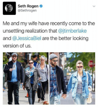 Memes, Seth Rogen, and Wife: Seth Rogen  @Sethrogen  Me and my wife have recently come to the  unsettling realization that @jtimberlake  and @JessicaBiel are the better looking  version of us. 😂lol