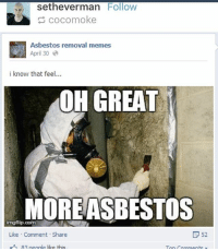Cars, CoCo, and Ironic: setheverman  Follow  coco moke  Asbestos removal memes  April 30 a  i know that feel...  OH GREAT  MORE ASBESTOS  F 52  Like Comment Share  83 people like this  Ton comments i feel like if i ever became stupid rich i'd still live like modestly (?) like i'd probably get an okay apartment and a tesla ( only because that's my dream car ) and then like idk what i'd do with the other money probably feed my book addiction?? and donate to charity a lot and shit