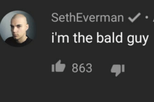 God, No God Please No, and Please: SethEverman  i'm the bald guy  863 No God Please No