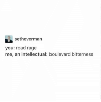 Memes, 🤖, and Rage: setheverman  you: road rage  me, an intellectual: boulevard bitterness @billiejoearmstrong ?? Is that u?!!????? - Max textpost textposts