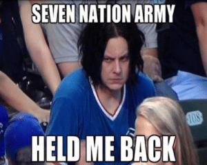 25+ Best Seven Nation Army Memes | Its Memes, at Night Memes