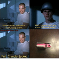 Full Metal Jacket, Memes, and Live: Seven-six-two millimeter.  Full Cravola iacket.  Wait Leonard, don't you  mean full metal jacket?  Full. Crayola. Jacket. Are those. . . live rounds? 🗣 @badassery -