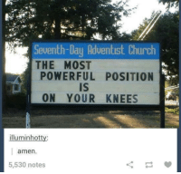 On Your Knees: Seventh-Day Adventist Church  THE MOST  POWERFUL POSITION  IS  ON YOUR KNEES  illuminhott  amen.  5,530 notes