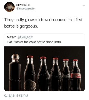 Evolution, Gorgeous, and Coke: SEVERUS  @marcazette  They really glowed down because that first  bottle is gorgeous.  Ma'am @Cee_bow  Evolution of the coke bottle since 1899  9/18/18, 8:56 PM For the sophisticated Coke drinkers