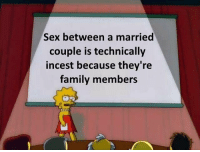 Family, Memes, and Sex: Sex between a married  couple is technically  incest because they're  family members REAL SHIT. Stop the madness, get a side chick.