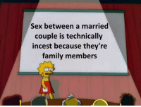 Roll Tide: Sex between a married  couple is technically  incest because they're  family members Roll Tide