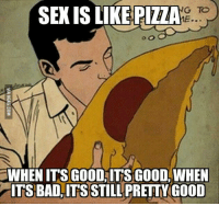 I Love Pizza: SEXIS LIKE PIZZA  WHEN ITS GOOD ITS GOOD,WHEN  ITS BAD ITS STILL PRETTY GOOD