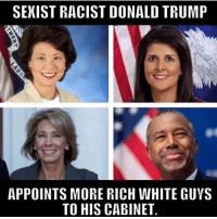 "Donald Trump, Dumb, and Memes: SEXIST RACIST DONALD TRUMP  APPOINTS MORE RICH WHITE GUYS  TO HIS CABINET ""WOW DONALD TRUMP IS SO RACIST!1!1!1"" -Dumb liberals. 🔴🔵Want to see more? Check out my YouTube channel: Dylan's Daily Show🔵🔴 JOINT INSTAGRAM: @rightwingsavages Partners: 🇺🇸👍: @The_Typical_Liberal 🇺🇸💪@tomorrowsconservatives 🇺🇸👑 @Trumpmemz 🇺🇸 @Conservative.female 🇺🇸 @DylansDailyShow 😈 @too_savage_for_liberals 💪 @RightWingRoast 🇺🇸 @USA_Ohio_Constitutionalist DonaldTrump Trump HillaryClinton MakeAmericaGreatAgain Conservative Republican Liberal Democrat Libertarian MAGA Politics News Savage TooSavageForDemocrats Instagram Obama Election 2016 Funny True sotrue"