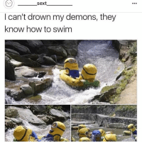 How To, How, and Demons: sext  l can't drown my demons, they  know how to swim Follow my bffl @_________sext____________ @_________sext____________ @_________sext____________ 🤡🤡🤡