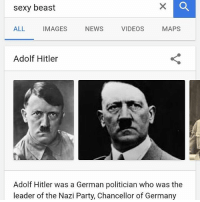 Sexy Ecards: sexy beast  ALL  IMAGES NEWS VIDEOs MAPs  Adolf Hitler  Adolf Hitler was a German politician who was the  leader of the Nazi Party, Chancellor of Germany
