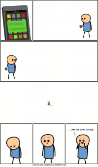 Sexy, Cyanide and Happiness, and Happiness: SEXY SINGLES  IN YOUR AREA!  . I'M THE SEXY SINGLE.  ●春  Cyanide and Happiness © Explosm.net <p>Sexy Singles</p>