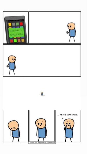 awesomacious:  That's me…: SEXY SINGLES  IN YOUR AREA!  ... I'M THE SEXY SINGLE.  Cyanide and Happiness O Explosm.net awesomacious:  That's me…