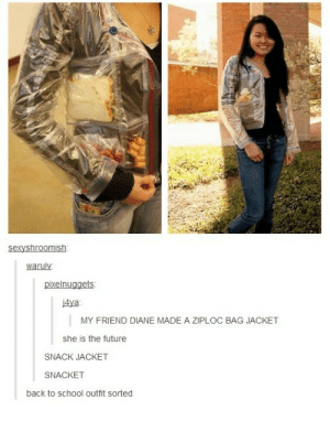 Future, School, and Back: sexyshroomish  warulv  pixelnuggets  4ya  MY FRIEND DIANE MADE A ZIPLOC BAG JACKET  she is the future  SNACK JACKET  SNACKET  back to school outfit sorted I need one!