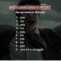 Gryffindor, Memes, and Slytherin: sfsnape  will u pass your O.W.LS?  like my recent to find out!  1 - yes  2 no  3 yes  4-no  5 - yes  6 no  7 - yes  8- no  9 yes  0 you're a muggle Like my recent post and see the last digit to find out if you will pass your O.W.L.S! 😊 Comment down below! 👇💕 harrypotter thechosenone theboywholived hermionegranger ronweasley gryffindor bestfriends thegoldentrio dracomalfoy theboywhohadnochoice slytherin hogwarts ministryofmagic jkrowling harrypotterfilm harrypottercasts potterheads potterheadforlife harrypotterfact harrypotterfacts hpfact hpfacts thehpfacts danielradcliffe emmawatson rupertgrint tomfelton
