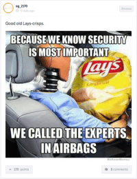 Chips Fried! Car Throttle App: sg 2170  Memes  6 days ago  Good old Lays-crisps.  BECAUSE WE KNOW SECURITY  IS MOST IMPORTANT  WE CALLED THE EXPERTS  INAIRBAGS  8 comments  a 170 points Chips Fried! Car Throttle App