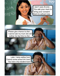 Things I say to avoid having my mum come to school when I was a student 😂😂: SGAG  IA  RI  I don't care Arvind...  You ask your mum to  bring your consent  form to school now  Please give chance la cher...  I cannot ask my mum she will  wallop me big time la cher  Later l kena wallop how?  Cannot come school tmr how?  You lose a top student how? Things I say to avoid having my mum come to school when I was a student 😂😂