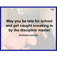 "Friends, Memes, and School: SGAG  May you be late for school  and get caught sneaking in  by the discipline master  The most PoliteSchoolInsults you can ""bless"" your friends and enemies with... SoEvilItsBeautiful"