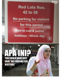 "Memes, Period, and Word: SGAG  Red Lots Nos.  42 to 58  No parking for visitors  for this period  Mon to sun & public  holidays : Whole day  APAINIP  YOU COULD HAVEJUST  SAID NO PARKING FOFR  VISITORS""  Submitted by xx mhd sha xx When you've a minimum word count to hit for your compo..."