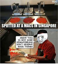 Memes, Good, and Help: SGAG  ST  SPOTTED  AT A MACSIN SINGAPORE  Image credits to Lydia V Lam  ARGH!!! THIS  IS WHY SOME r>  SINGAPOREANS  DON'T DESERVE  GOOD THINGS Can someone help SAUCE the culprit out?