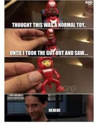 Definitely, Memes, and Saw: SGAG  THOUGHT THIS WASA NORMAL TOY  UNTILI TOOK THE GUY OUT AND SAW...  HEHEHE Definitely know where to INSERT this guy into hahahahahah