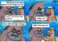 Memes, Being Salty, and Home: SGAG  Welcome to the Salty  Spitoon, how tough are ya?  I took a cab home after  clubbing  Haha, so?  Even with midnight charge.  Right this way, sir! Even more expensive than the cover charge :(