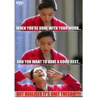 Can it be the weekends already?: SGAG  WHEN YOU'RE DONE WITH YOUR WORK..  AND YOU WANT TO HAVE A GOOD REST..  BUT REALISED IT'S ONLY TUESDAY!!! Can it be the weekends already?