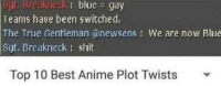 Anime, Shit, and True: Sgt. Breakneck: blue gay  Teams have been switched,  The True Gentleman @newsens: We are now Blue  Sgt, Breakneck: shit  : blue  Top 10 Best Anime Plot Twists *Angry Russian yelling*