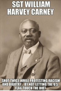 """Born a slave he saved the colors for his regiment in the Union Army.  Awarded the medal of freedom.  William Harvey Carney (February 29, 1840 – December 9, 1908) was an African American soldier during the American Civil War. In 1900, he was awarded the Medal of Honor for his gallantry in saving the regimental colors during the Battle of Fort Wagner in 1863. Because his actions preceded those of other medal honorees, he is considered to be the first African American to be granted the Medal of Honor.  Carney joined the 54th Massachusetts Volunteer Infantry in March 1863[1] as a Sergeant. He took part in the July 18, 1863, assault on Fort Wagner in Charleston, South Carolina.[3] (The attack on Fort Wagner is depicted in the film Glory.) It was in this attack that Carney's actions ultimately earned him the Medal of Honor. When the color guard was fatally wounded, Carney retrieved the American flag from his comrade and marched forward with it, despite suffering multiple serious wounds.[1][4] When the Union troops were forced to retreat under fire, Carney struggled back across the battlefield. He eventually made his way back to his own lines and turned over the colors to another survivor of the 54th, modestly saying, """"Boys, I only did my duty; the old flag never touched the ground!""""[2] Carney received an honorable discharge due to disability (as a result of his wounds) in June 1864.[1][5]: SGT WILLIAM  HARVEY CARNEY  SHOT TWICE WHILE PROTESTING RACISM  AND BIGOTRY... BY NOT LETTING THE U.S  FLAG TOUCH THE DIRT Born a slave he saved the colors for his regiment in the Union Army.  Awarded the medal of freedom.  William Harvey Carney (February 29, 1840 – December 9, 1908) was an African American soldier during the American Civil War. In 1900, he was awarded the Medal of Honor for his gallantry in saving the regimental colors during the Battle of Fort Wagner in 1863. Because his actions preceded those of other medal honorees, he is considered to be the first African American """