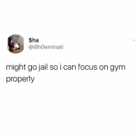 Gym, Jail, and Memes: Sha  @illhOeminati  might go jail so i can focus on gym  properly Might be the only way I can get these gains. 🤷♂️