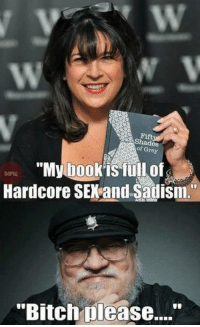"Memes, Shade, and Grey: Shades  Grey  ""My book is full of  Hardcore SEX and Sadism  ""Bitch please...."""