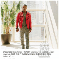 bowwow lilduval (swipe): shadmoss Sometimes i REALLY wish i never existed... i can  never do SHIT RIGHT EVEN WHEN IM DOING RIGHT! Im  better off...  BALLERALERT.COM bowwow lilduval (swipe)
