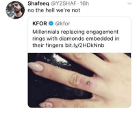 Memes, Millennials, and Wedding: Shafeeq @Y2SHAF 16h  no the hell we're not  KFOR @kfor  Millennials replacing engagement  rings with diamonds embedded in  their fingers bit.ly/2HDkNnb wedding piercing