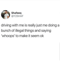 Driving, Latinos, and Memes: Shafeeq  @Y2SHAF  driving with me is really just me doing a  bunch of illegal things and saying  'whoops' to make it seem ok Lmaoo 😂😂😂😂😂 🔥 Follow Us 👉 @latinoswithattitude 🔥 latinosbelike latinasbelike latinoproblems mexicansbelike mexican mexicanproblems hispanicsbelike hispanic hispanicproblems latina latinas latino latinos hispanicsbelike