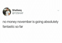 Dank, Money, and 🤖: Shafeeq  @Y2SHAF  no money november is going absolutely  fantastic so far