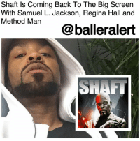 Friends, Memes, and Samuel L. Jackson: Shaft ls Coming Back To The Big Screen  With Samuel L. Jackson, Regina Hall and  Method Man  @balleralert Shaft Is Coming Back To The Big Screen With Samuel L. Jackson, Regina Hall and Method Man- Blogged by @tktrinidad ⠀⠀⠀⠀⠀⠀⠀⠀⠀ ⠀⠀⠀⠀⠀⠀⠀⠀⠀ Shaft first debuted in the 1970's and was rebooted in 2000. Now, nearly 18 years later it's back again with Samuel L. Jackson reprising his role as Shaft. ⠀⠀⠀⠀⠀⠀⠀⠀⠀ ⠀⠀⠀⠀⠀⠀⠀⠀⠀ According to reports, Cliff Smith aka Method Man will be added to the mix as one of Shaft's old friends from the neighborhood. Jessie T. Usher will play Shaft's estranged son, alongside Regina Hall, Alexandra Shipp, and Richard Roundtree, who will have a part in the movie, as well. Kenny Barris and Alex Barnow wrote the script and Tim Story will be directing. ⠀⠀⠀⠀⠀⠀⠀⠀⠀ ⠀⠀⠀⠀⠀⠀⠀⠀⠀ The movie is set to come out on June 14, 2019, 48 years after its 1971 debut, which was a box office hit earning $13million. ⠀⠀⠀⠀⠀⠀⠀⠀⠀ ⠀⠀⠀⠀⠀⠀⠀⠀⠀ Who is excited about the new Shaft movie?