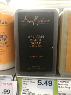 Black, Sage, and Accidental Racism: ShafWerdiane  hea Noisture  ure  R  Established 1912  lished 1912  ILS  SITY  REE  NER  Clary Sage  AFRICAN  BLACK  SOAP  w/ Shea Butter  ce  TANT  AIR  TROUBLED SKIN  nL  8 oz / 230 g  SheaMoisture.com  SheaMoist  5.49  SheaMoist  African Black  YOU SAVE  Soap  Raw Shea  Butter Soap  8 OZ  99760  7-64302-23303  .99  8 OZ  90155  4/CS  HV HRC&RY  tene  20H.NO Suai Spotted at my local grocer.