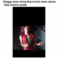 Funny, Vision, and Dance: Shaggy been doing that tunnel vision dance  Way before kodak I'm done 😂😂
