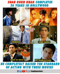 #SRK: SHAH RUKH KHAN COMPLETES  26 YEARS IN BOLLYWOOD  DARR  DEVDAS  LAUGHING  Colowrs  SWADES  VEER ZAARA  CHAK DE INDIA  MY NAME IS KHAN  HE COMPLETELY RAISED THE STANDARD  OF ACTING WITH THESE MOVIES  R 回參/laughingcol ours #SRK