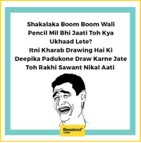 This is so true :p  Shop our collection: http://bwkf.shop/View-Collection: Shakalaka Boom Boom Wali  Pencil Mil Bhi Jaati Toh Kya  Ukhaad Lete?  itni Kharab Drawing Hai Ki  Deepika Padukone Draw Karne Jate  Toh Rakhi Sawant Nikal Aati  Bewakoof  .com This is so true :p  Shop our collection: http://bwkf.shop/View-Collection