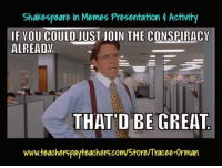 Memes, Shakespeare, and Julius Caesar: Shakespeare in Memes Presentation Activity  F VOU COULD JUST JOIN THE CONSPIRACY  ALREADV  THAT'D BE GREAT  www.teacherspayteachers.com/Store Tracee-Orman Shakespeare in Memes: The Tragedy of Julius Caesar