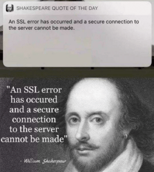 """Interesting: SHAKESPEARE QUOTE OF THE DAY  An SSL error has occurred and a secure connection to  the server cannot be made.  """"An SSL error  has occured  and a secure  connection  to the server  cannot be made""""  William Shakespear Interesting"""
