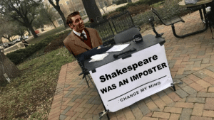 Shakespeare, Change, and Mind: Shakespeare  WAS AN IMPOSTER  CHANGE MY MIND Yes, that's my contention.