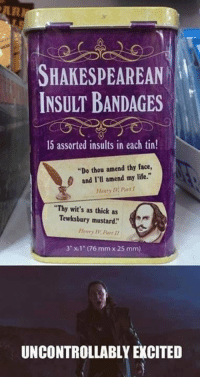 """Life, Assorted, and Insults: SHAKESPEAREAN  INSULT BANDAGES  15 assorted insults in each tin!  """"Do thou amend thy face,  0 and I'l amend my life.""""  Henry IV, Part 1  """"Thy wit's as thick as  Tewksbury mustard""""  Henty IVPart II  3"""" x, 1"""" (76 mm x 25 mm)  UNCONTROLLABLY EXCITED <p>Shakespearean Bandages.</p>"""