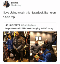 Facts, Field Trip, and Kanye: Shakira  @jodecicry  I love Uzi so much this nigga look like he on  a field trip  HIP HOP FACTS @iDailyRapFacts  Kanye West and Lil Uzi Vert shopping in NYC today Lil Uzi: mom said you have to take me with you • Follow @savagememesss for more posts daily